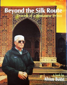 Beyond the Silk Route – Travels of a Bhutanese Prince  By Afroze Bukht